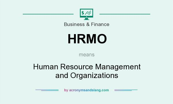 What does HRMO mean? It stands for Human Resource Management and Organizations