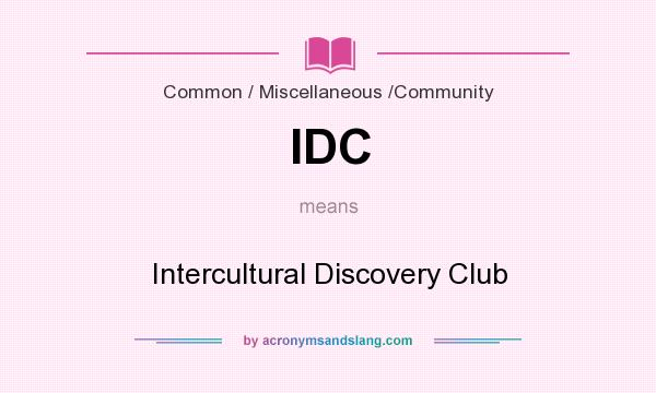 What does IDC mean? It stands for Intercultural Discovery Club