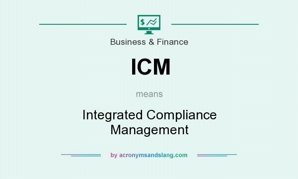What does ICM mean? It stands for Integrated Compliance Management