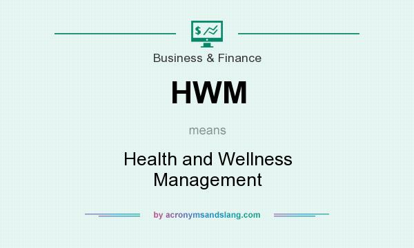 What does HWM mean? It stands for Health and Wellness Management