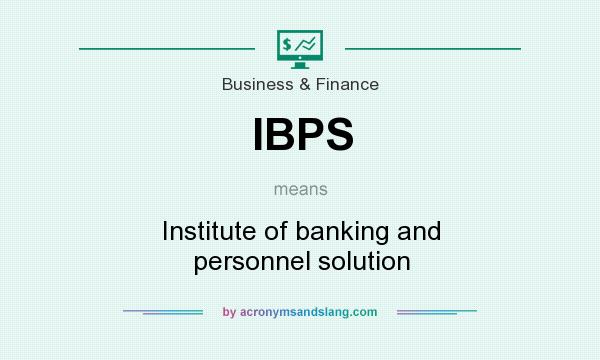 What does IBPS mean? It stands for Institute of banking and personnel solution