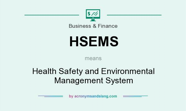 What does HSEMS mean? It stands for Health Safety and Environmental Management System