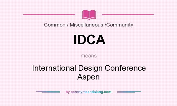 What does IDCA mean? It stands for International Design Conference Aspen