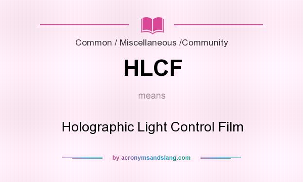 What does HLCF mean? It stands for Holographic Light Control Film