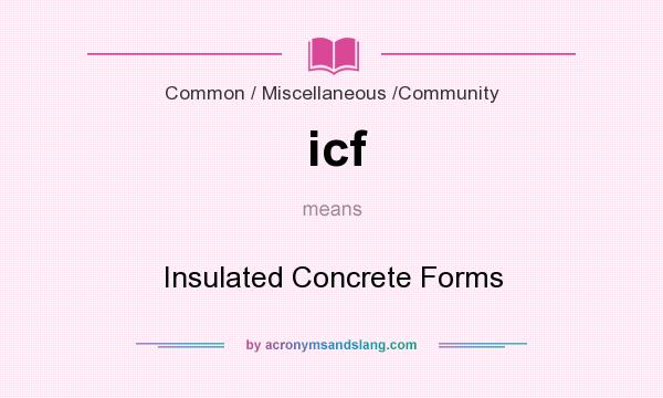 What does icf mean? It stands for Insulated Concrete Forms