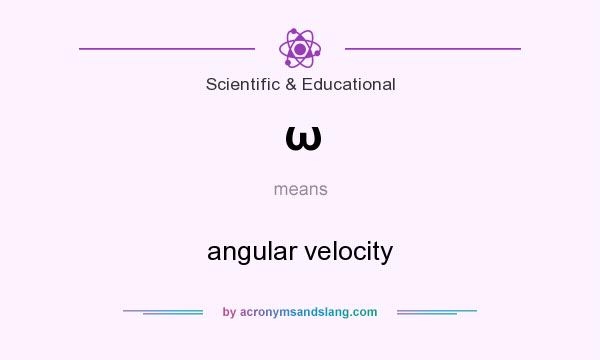 What does ω mean? It stands for angular velocity