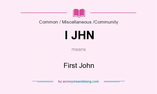 What does I JHN mean? It stands for First John