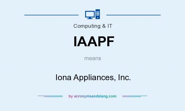 What does IAAPF mean? It stands for Iona Appliances, Inc.