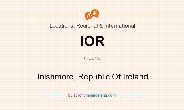 What does IOR mean? It stands for Inishmore, Republic Of Ireland