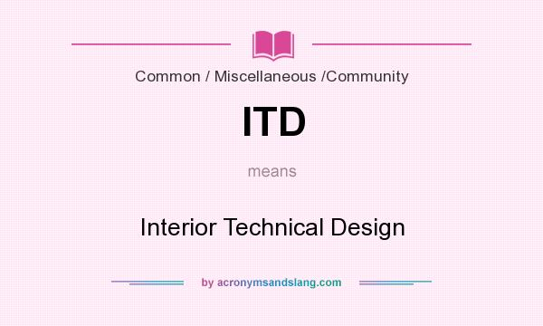 What does ITD mean? It stands for Interior Technical Design