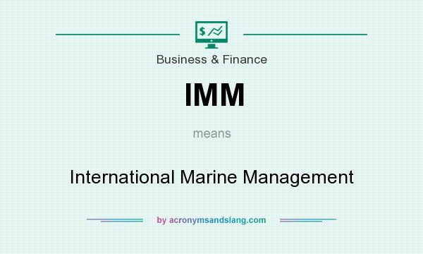 What does IMM mean? It stands for International Marine Management