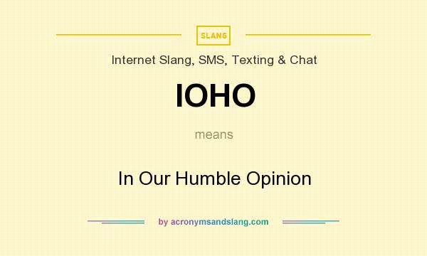What does IOHO mean? It stands for In Our Humble Opinion