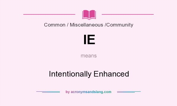 What does IE mean? It stands for Intentionally Enhanced