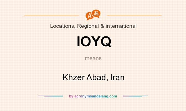 What does IOYQ mean? It stands for Khzer Abad, Iran