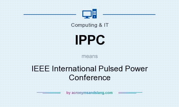 What does IPPC mean? It stands for IEEE International Pulsed Power Conference