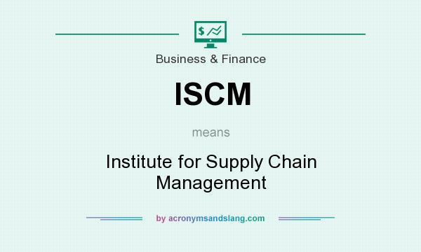 What does ISCM mean? It stands for Institute for Supply Chain Management