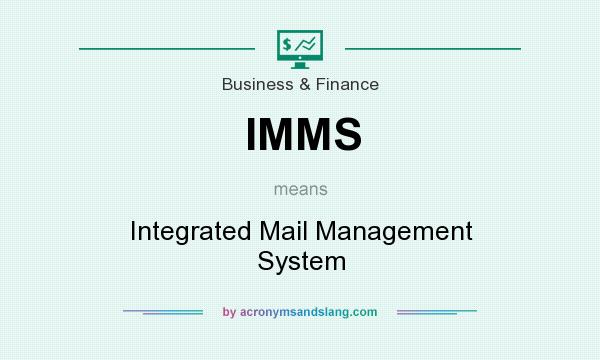 What does IMMS mean? It stands for Integrated Mail Management System