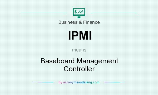 What does IPMI mean? It stands for Baseboard Management Controller