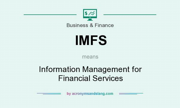 What does IMFS mean? It stands for Information Management for Financial Services