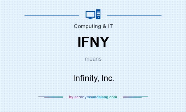 What does IFNY mean? It stands for Infinity, Inc.