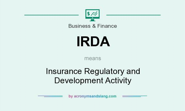 What does IRDA mean? It stands for Insurance Regulatory and Development Activity