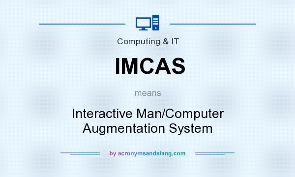 What does IMCAS mean? It stands for Interactive Man/Computer Augmentation System