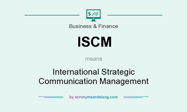 What does ISCM mean? It stands for International Strategic Communication Management