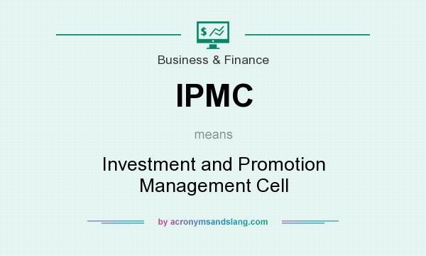 What does IPMC mean? It stands for Investment and Promotion Management Cell