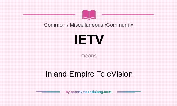 What does IETV mean? It stands for Inland Empire TeleVision
