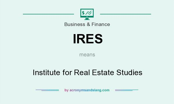 What does IRES mean? It stands for Institute for Real Estate Studies
