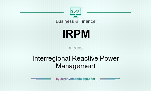 What does IRPM mean? It stands for Interregional Reactive Power Management