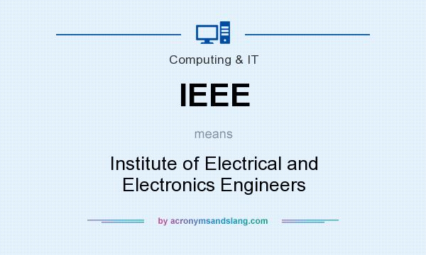 What does IEEE mean? It stands for Institute of Electrical and Electronics Engineers