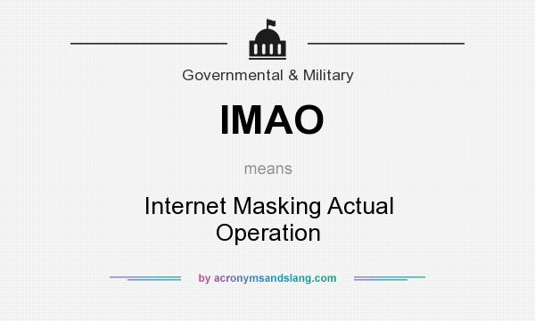 imao internet masking actual operation in governmental military