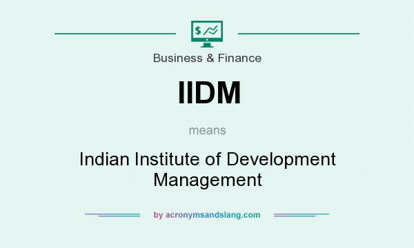 What does IIDM mean? It stands for Indian Institute of Development Management