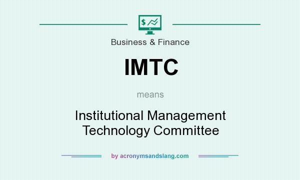 What does IMTC mean? It stands for Institutional Management Technology Committee