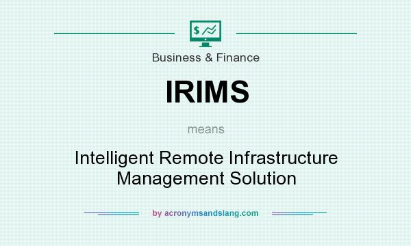 What does IRIMS mean? It stands for Intelligent Remote Infrastructure Management Solution