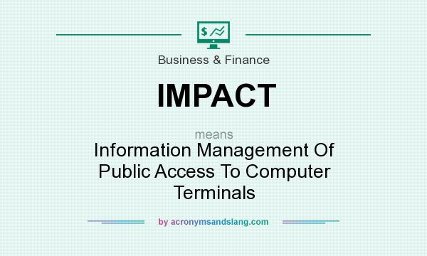 What does IMPACT mean? It stands for Information Management Of Public Access To Computer Terminals