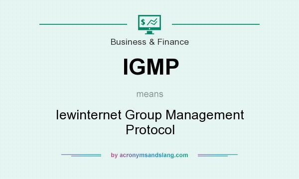 What does IGMP mean? It stands for Iewinternet Group Management Protocol
