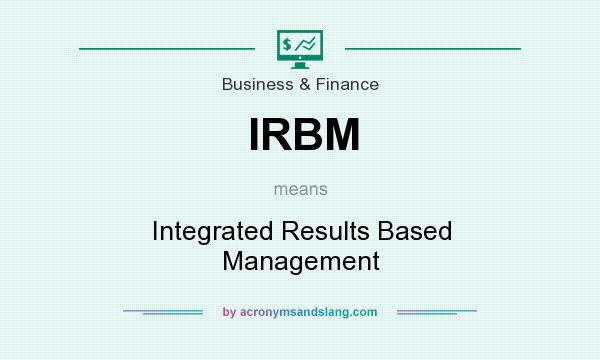 What does IRBM mean? It stands for Integrated Results Based Management