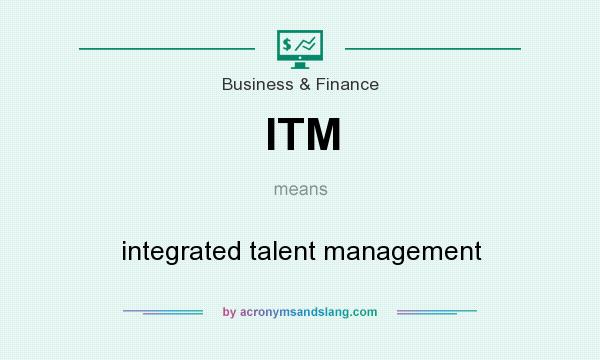 What does ITM mean? It stands for integrated talent management