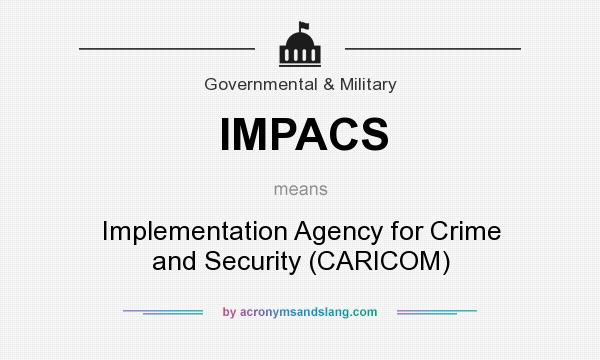 What does IMPACS mean? It stands for Implementation Agency for Crime and Security (CARICOM)
