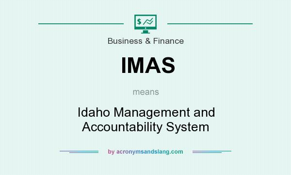 What does IMAS mean? It stands for Idaho Management and Accountability System