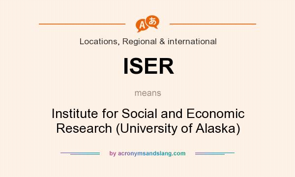 What does ISER mean? It stands for Institute for Social and Economic Research (University of Alaska)