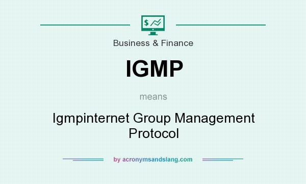 What does IGMP mean? It stands for Igmpinternet Group Management Protocol