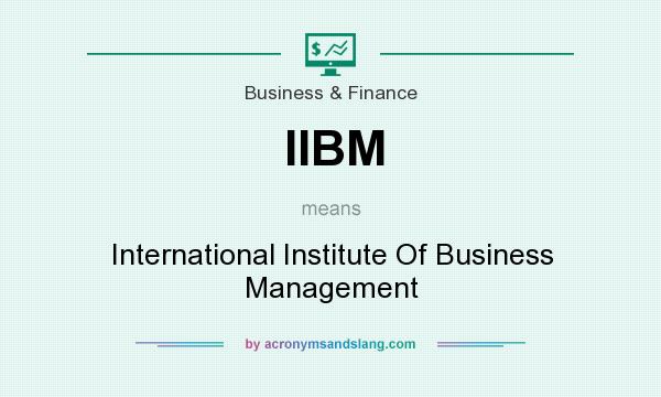 What does IIBM mean? It stands for International Institute Of Business Management