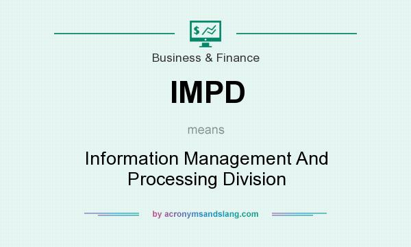What does IMPD mean? It stands for Information Management And Processing Division