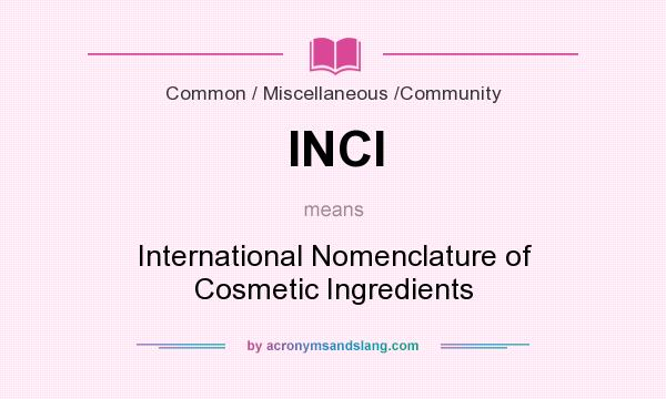 What does INCI mean? It stands for International Nomenclature of Cosmetic Ingredients