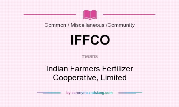 What does IFFCO mean? It stands for Indian Farmers Fertilizer Cooperative, Limited
