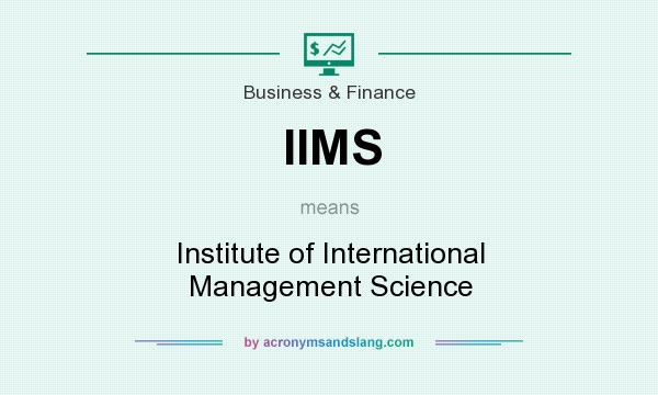 What does IIMS mean? It stands for Institute of International Management Science