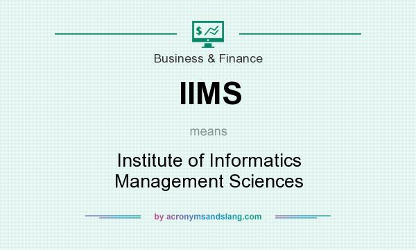 What does IIMS mean? It stands for Institute of Informatics Management Sciences